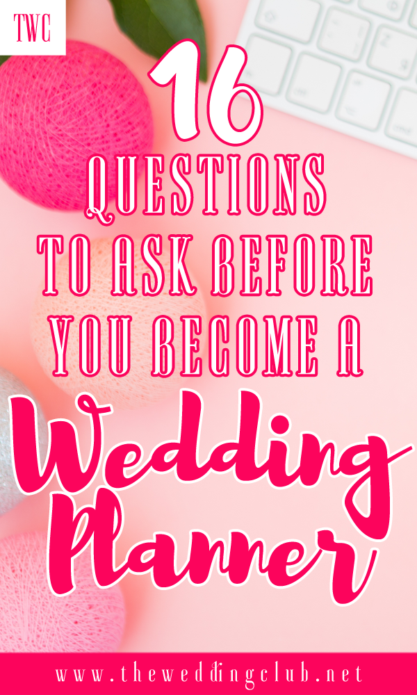 The Wedding Planner Series 16 Questions To Ask Before You Become A