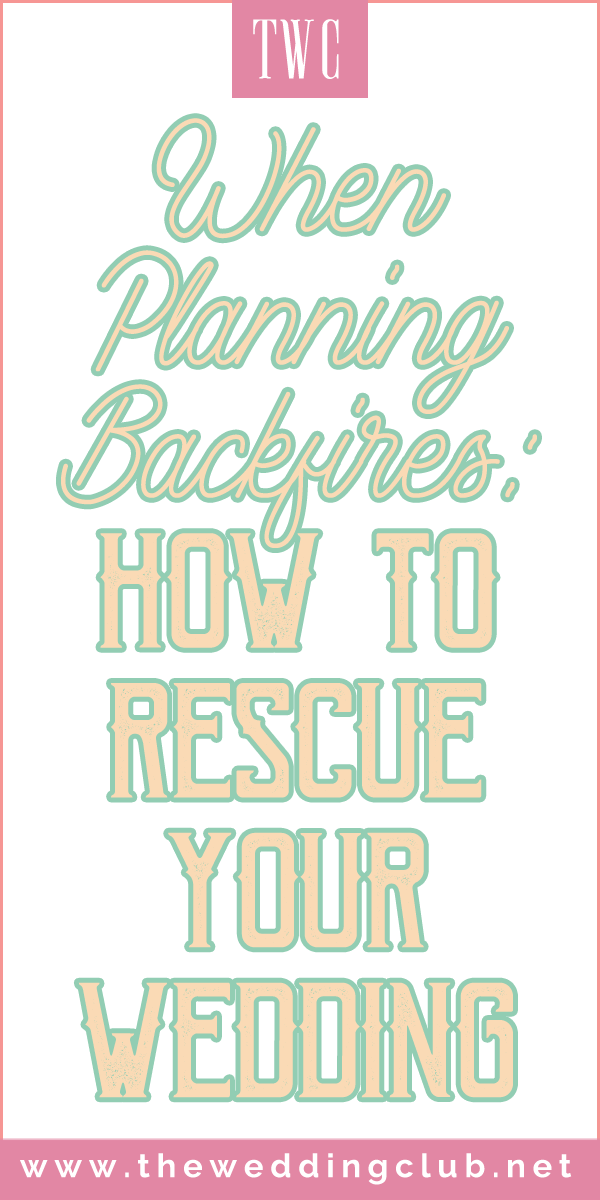 When planning backfires: How to rescue your wedding