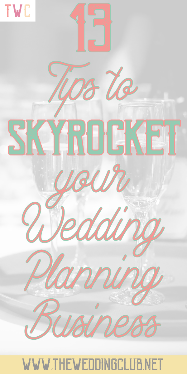 13 Tips To Skyrocket Your Wedding Planning Business Start A