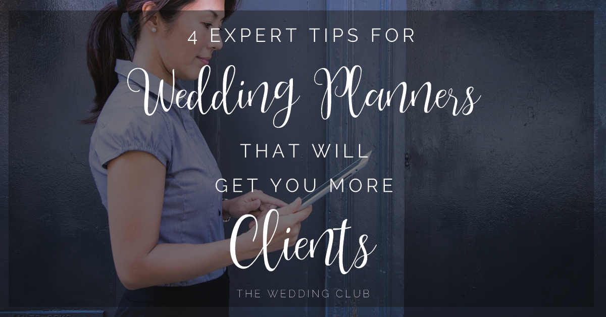 4 Expert Tips for Wedding Planners that will get you more Clients