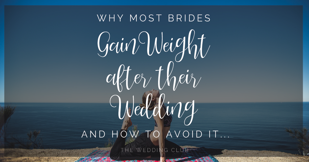 Why most brides gain weight after their wedding – and how to avoid it!