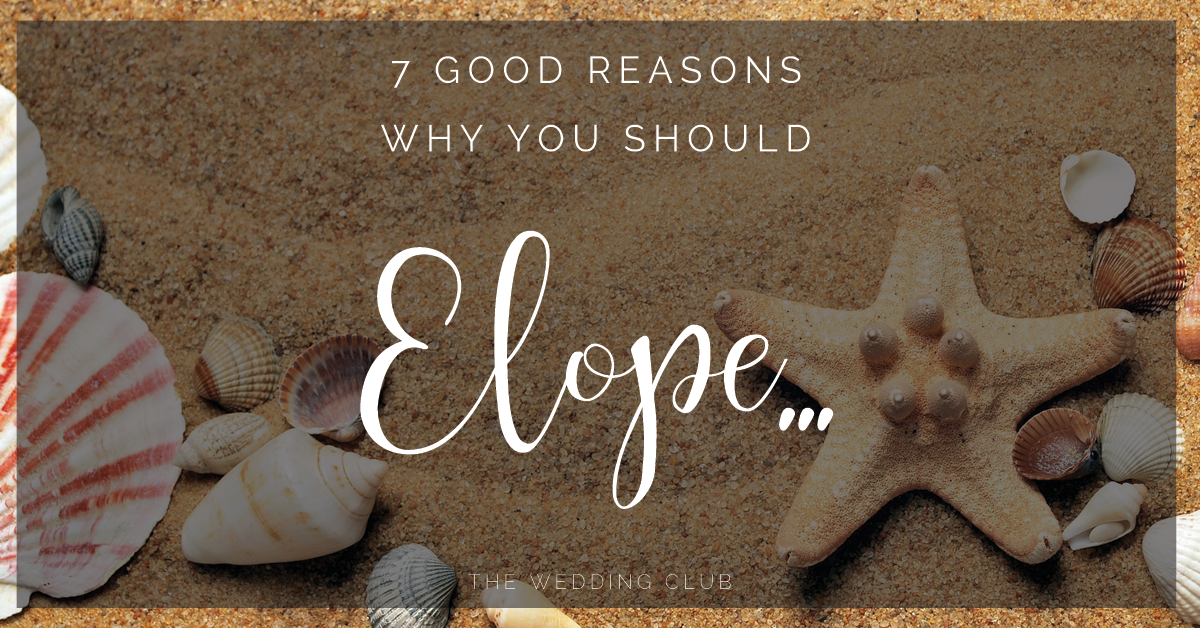 7 Good Reasons why you should rather Elope