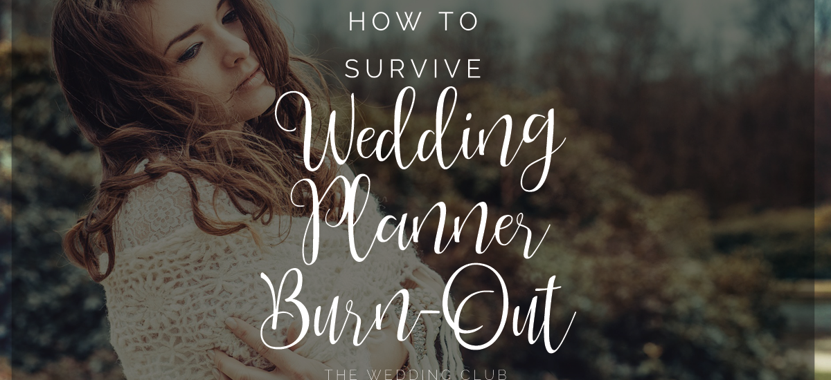 How to survive Wedding Planner Burn-out