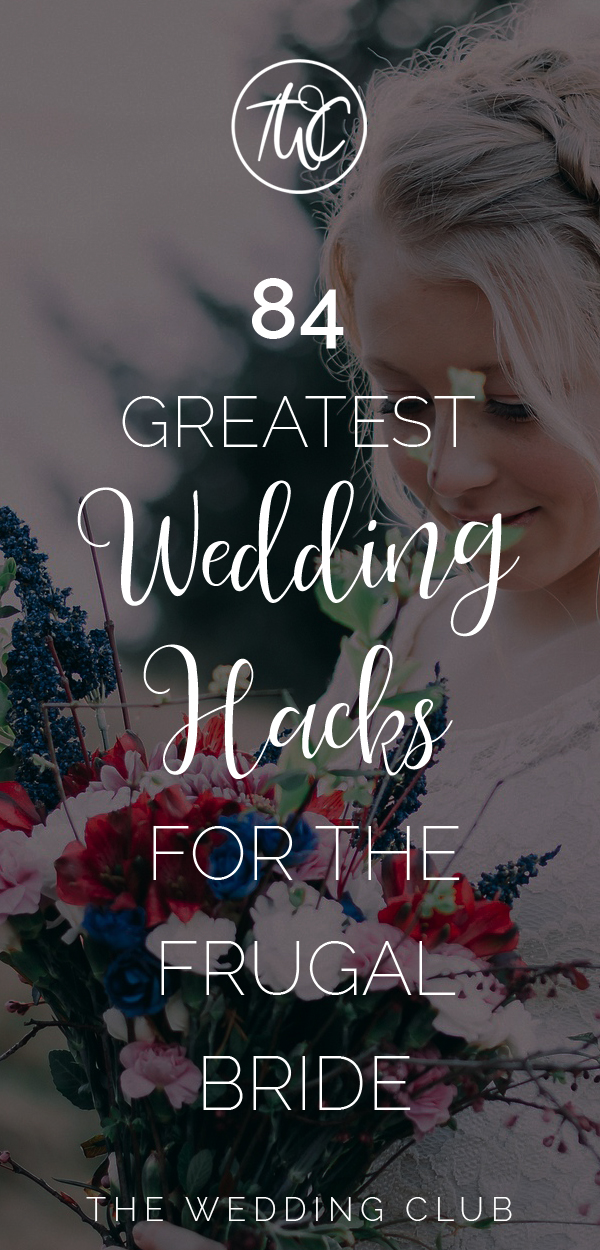 84 Greatest Wedding Hacks for the frugal bride - the biggest collection of wedding tips for when you have a small wedding budget, and you need some diy wedding ideas, or wedding hacks