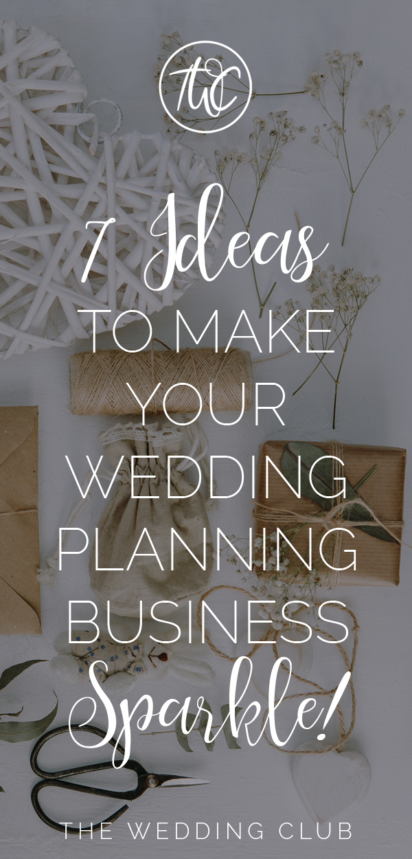 7 Ideas to make your wedding planning business sparkle - these business ideas will help your wedding planning business stand out from the rest!